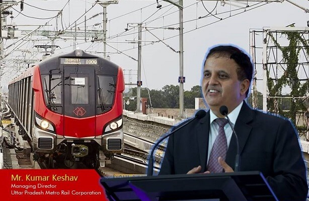 Exclusive Q&A with Infra-Man Kumar Keshav, MD, UP Metro Rail Corporation