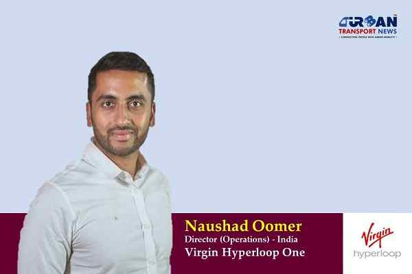 Interview with Naushad Oomer, Director of Operations, Virgin Hyperloop India
